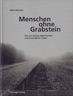 Menschen ohne Grabstein - Die aus Leipzig deportierten und ermordeten Juden