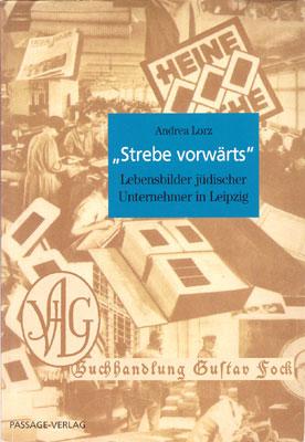 Andrea Lorz: Strebe vorwärts - Lebensbilder jüdischer Unternehmer in Leipzig
