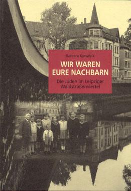 Barbara Kowalzik Wir waren eure Nachbarn - Die Juden im Leipziger Waldstraßenviertel