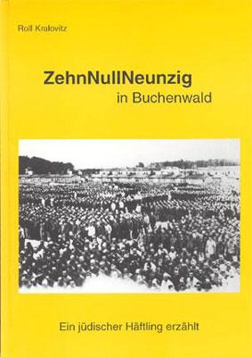 Rolf Kralovitz ZehnNullNeunzig in Buchenwald - Ein jüdischer Häftling erzählt