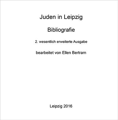 Juden in Leipzig Bearbeitung: Ellen Bertram -Bibliografie / Leipzig 2013