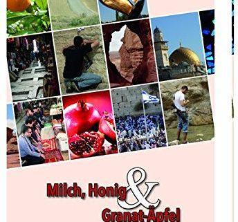 Milch, Honig und Granat-Äpfel. Erlebnisse im Schmelztiegel Israel
